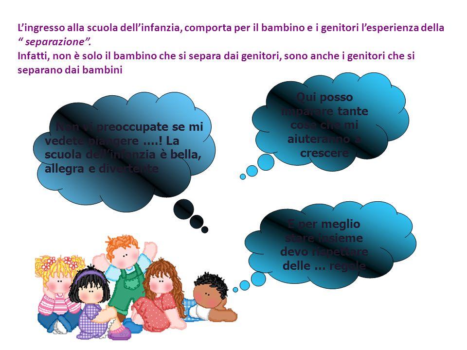 """L'ingresso alla scuola dell'infanzia, comporta per il bambino e i genitori l'esperienza della """" separazione"""". Infatti, non è solo il bambino che si se"""