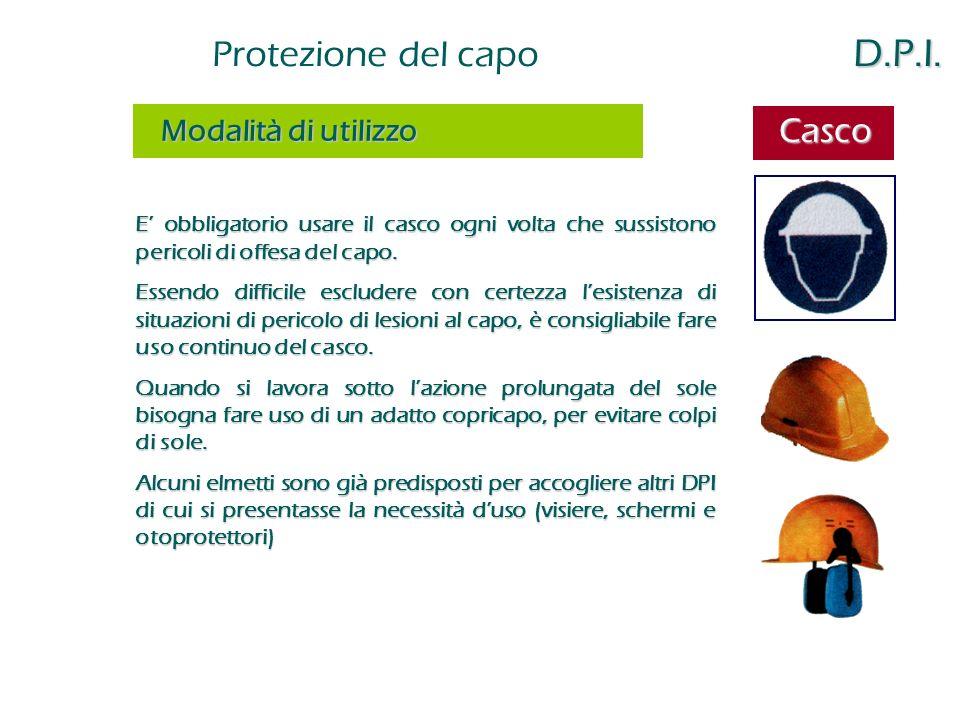 D.P.I. Protezione del capo D.P.I. E' obbligatorio usare il casco ogni volta che sussistono pericoli di offesa del capo. Essendo difficile escludere co