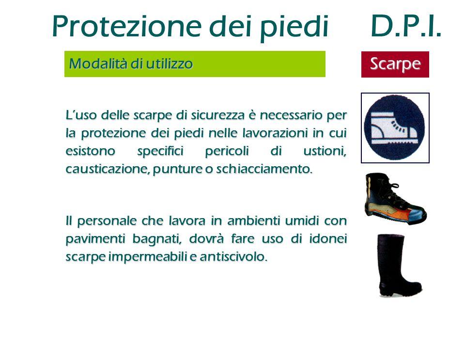 Protezione dei piedi D.P.I. L'uso delle scarpe di sicurezza è necessario per la protezione dei piedi nelle lavorazioni in cui esistono specifici peric