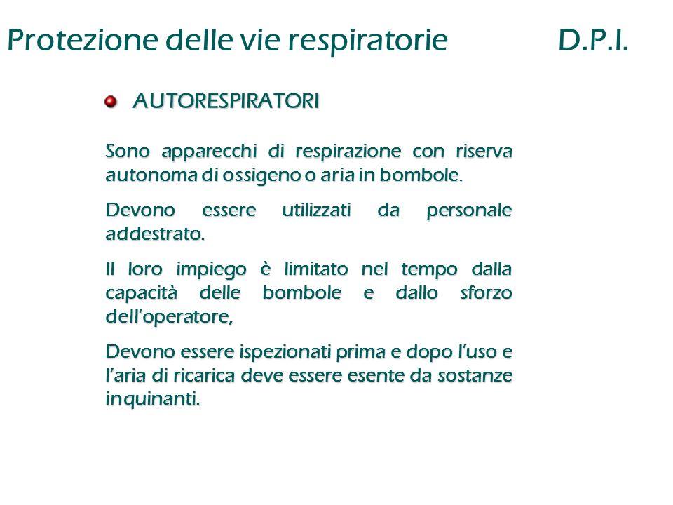 Protezione delle vie respiratorie D.P.I. AUTORESPIRATORI AUTORESPIRATORI Sono apparecchi di respirazione con riserva autonoma di ossigeno o aria in bo