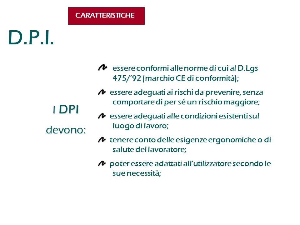 D.P.I. CARATTERISTICHE essere conformi alle norme di cui al D.Lgs 475/'92 (marchio CE di conformità); essere conformi alle norme di cui al D.Lgs 475/'