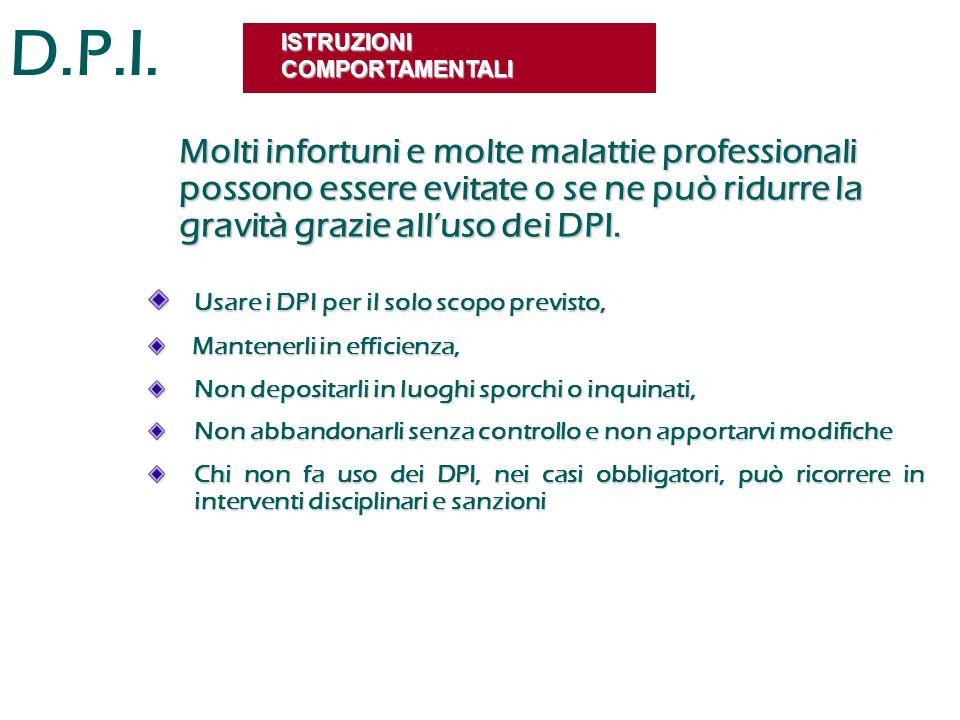 D.P.I. ISTRUZIONI COMPORTAMENTALI Usare i DPI per il solo scopo previsto, Usare i DPI per il solo scopo previsto, Mantenerli in efficienza, Mantenerli