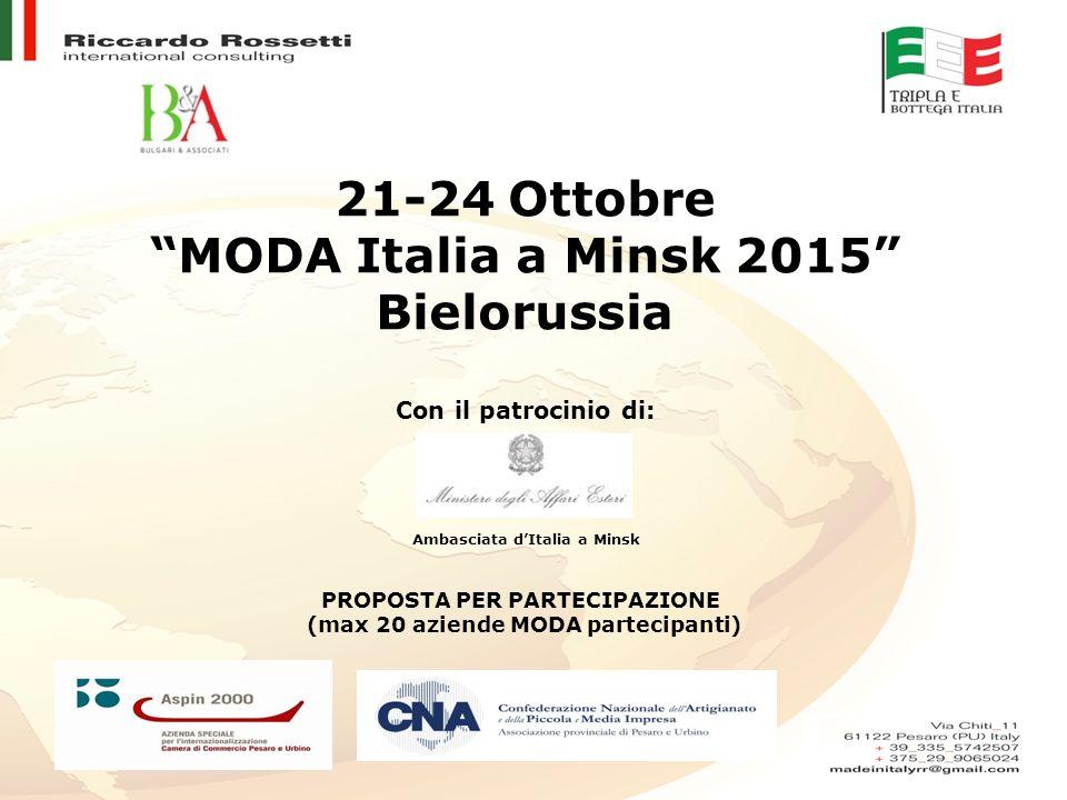 """21-24 Ottobre """"MODA Italia a Minsk 2015"""" Bielorussia Con il patrocinio di: Ambasciata d'Italia a Minsk PROPOSTA PER PARTECIPAZIONE (max 20 aziende MOD"""