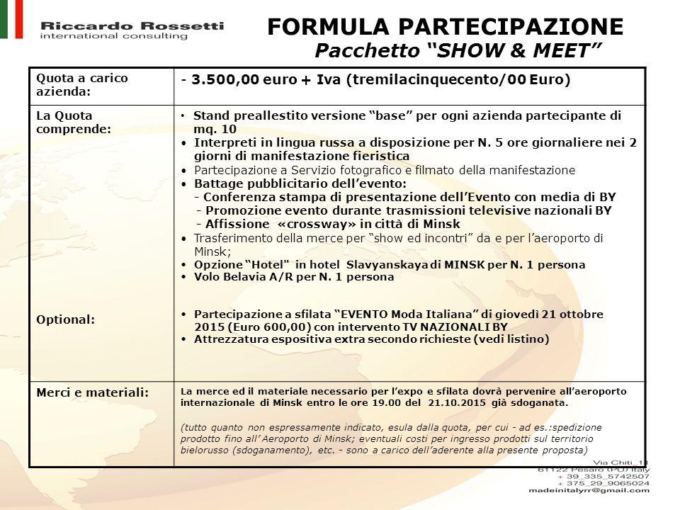 """FORMULA PARTECIPAZIONE Pacchetto """"SHOW & MEET"""" Quota a carico azienda: - 3.500,00 euro + Iva (tremilacinquecento/00 Euro) La Quota comprende: Optional"""