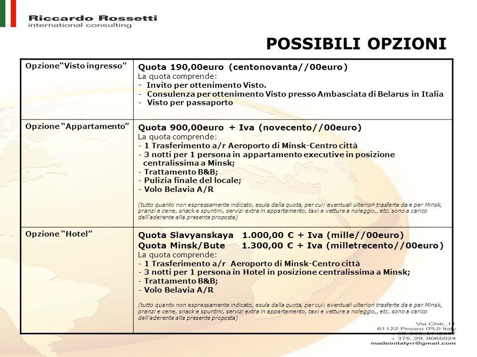 """POSSIBILI OPZIONI Opzione""""Visto ingresso"""" Quota 190,00euro (centonovanta//00euro) La quota comprende: - Invito per ottenimento Visto. -Consulenza per"""