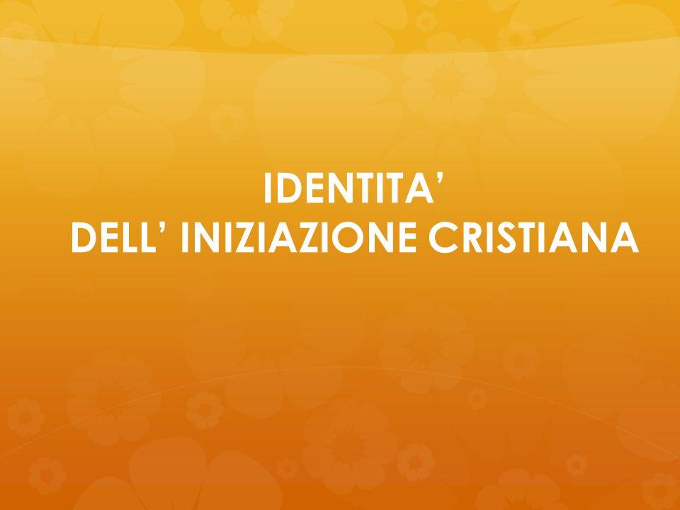 IDENTITA' DELL' INIZIAZIONE CRISTIANA