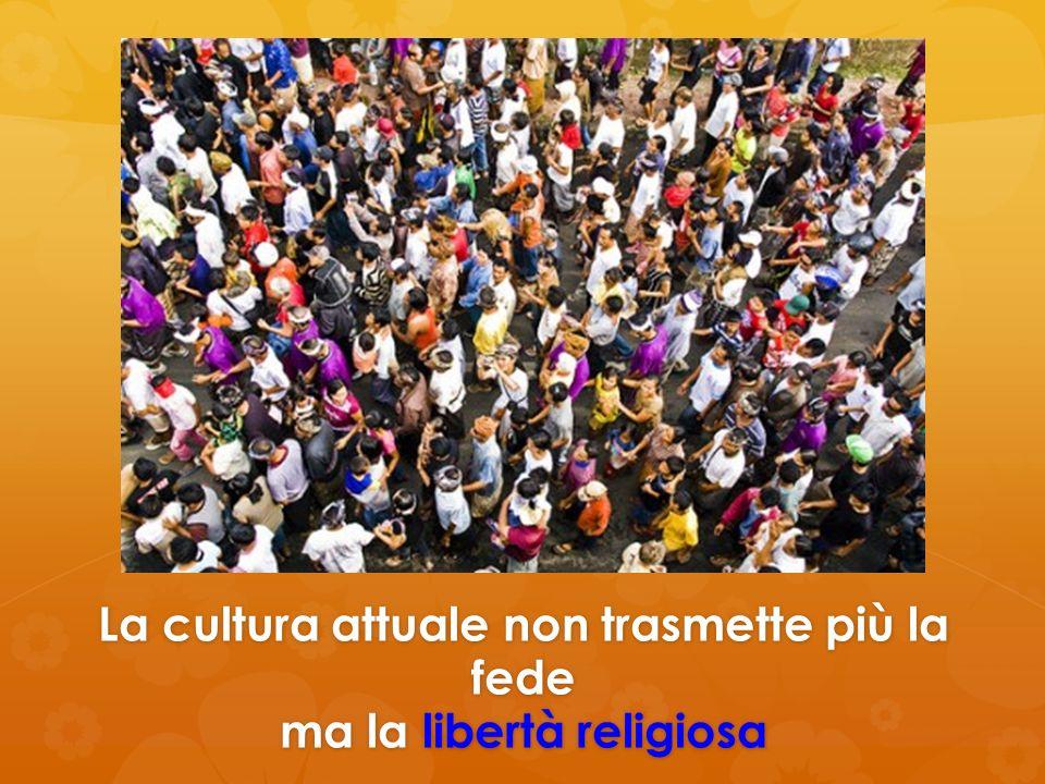 La cultura attuale non trasmette più la fede ma la libertà religiosa