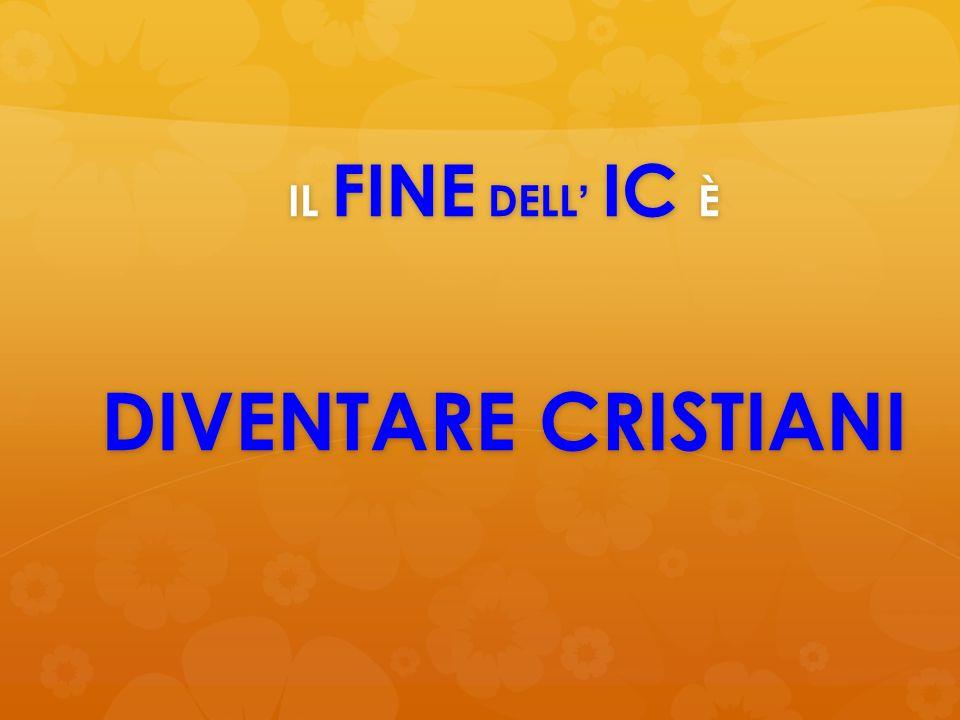 IL FINE DELL ' IC È DIVENTARE CRISTIANI