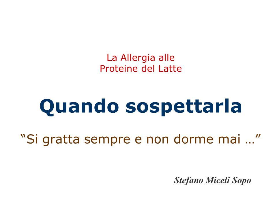 """La Allergia alle Proteine del Latte Quando sospettarla """"Si gratta sempre e non dorme mai …"""" Stefano Miceli Sopo"""