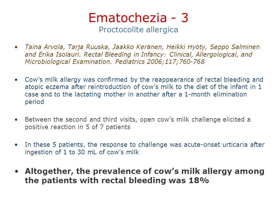 Ematochezia - 3 Proctocolite allergica Taina Arvola, Tarja Ruuska, Jaakko Keränen, Heikki Hyöty, Seppo Salminen and Erika Isolauri. Rectal Bleeding in