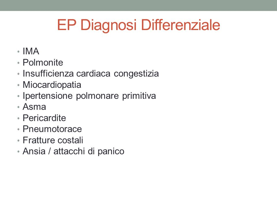 EP Diagnosi Differenziale IMA Polmonite Insufficienza cardiaca congestizia Miocardiopatia Ipertensione polmonare primitiva Asma Pericardite Pneumotora
