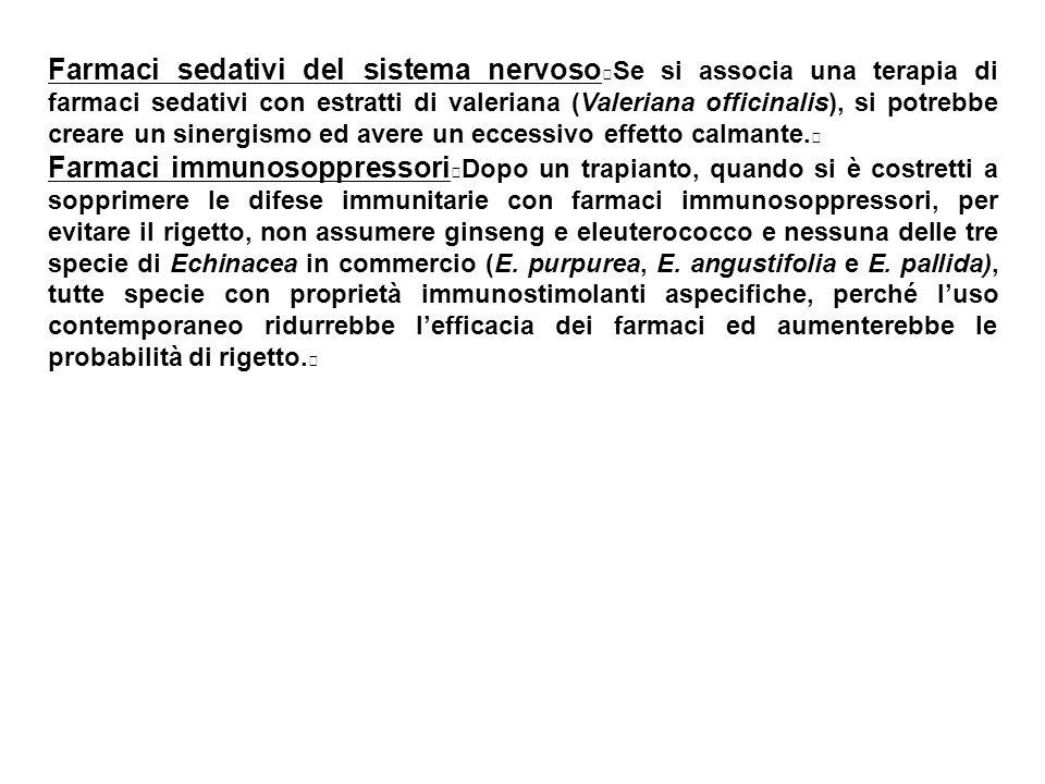 Farmaci sedativi del sistema nervoso Se si associa una terapia di farmaci sedativi con estratti di valeriana (Valeriana officinalis), si potrebbe crea