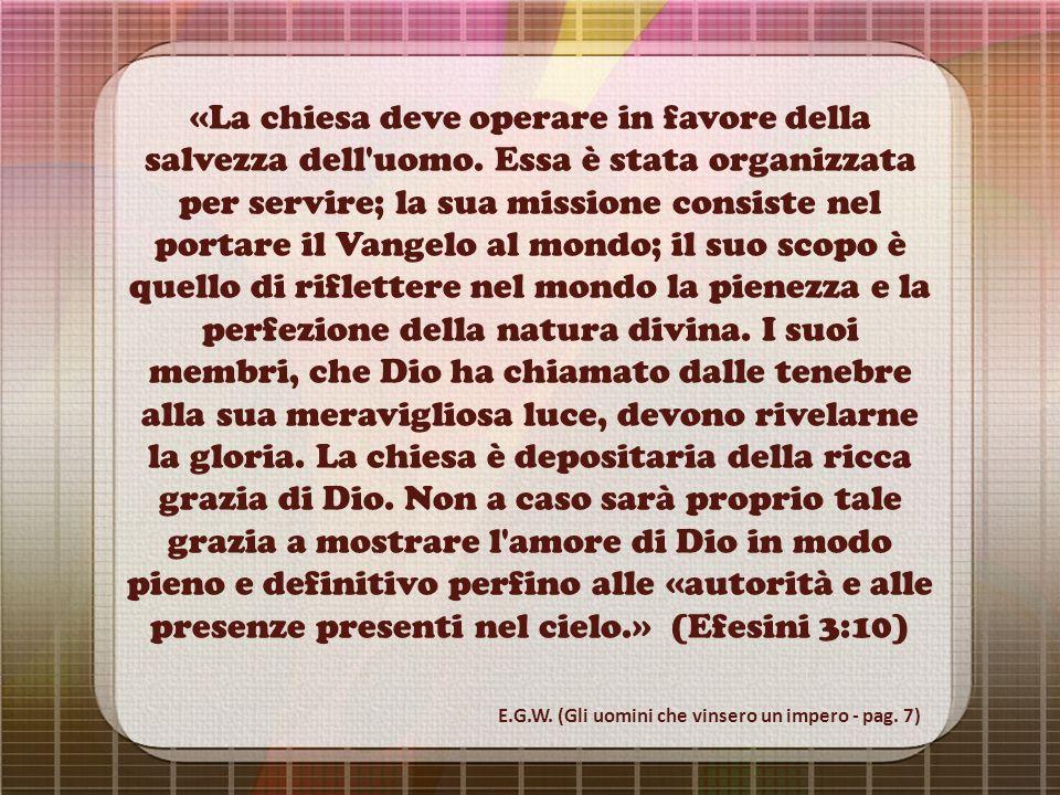 «La chiesa deve operare in favore della salvezza dell'uomo. Essa è stata organizzata per servire; la sua missione consiste nel portare il Vangelo al m