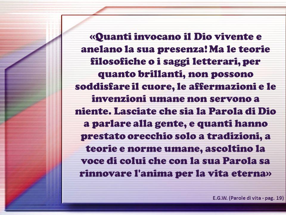 «Quanti invocano il Dio vivente e anelano la sua presenza! Ma le teorie filosofiche o i saggi letterari, per quanto brillanti, non possono soddisfare
