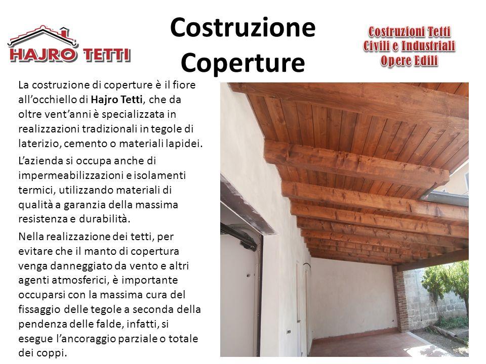 Costruzione Coperture La costruzione di coperture è il fiore all'occhiello di Hajro Tetti, che da oltre vent'anni è specializzata in realizzazioni tradizionali in tegole di laterizio, cemento o materiali lapidei.