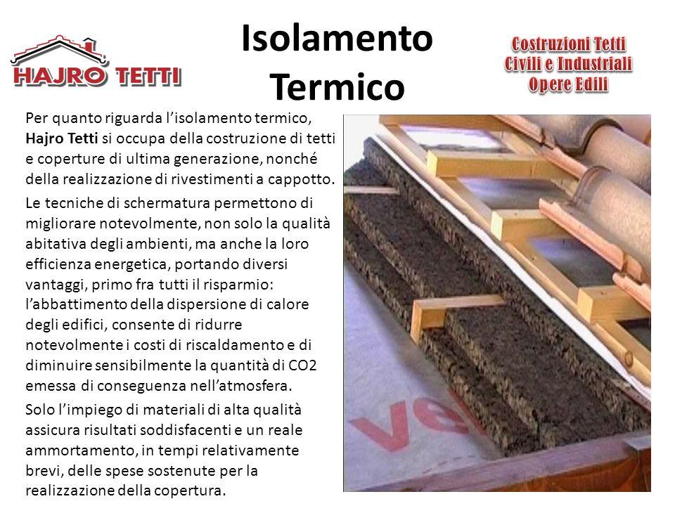 Isolamento Termico Per quanto riguarda l'isolamento termico, Hajro Tetti si occupa della costruzione di tetti e coperture di ultima generazione, nonché della realizzazione di rivestimenti a cappotto.