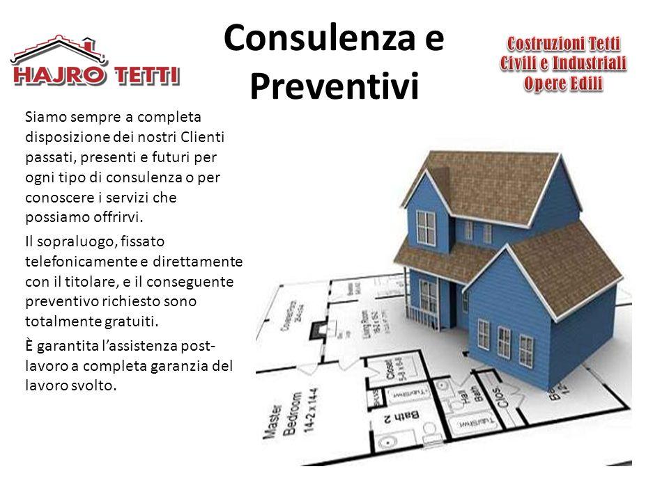 Consulenza e Preventivi Siamo sempre a completa disposizione dei nostri Clienti passati, presenti e futuri per ogni tipo di consulenza o per conoscere i servizi che possiamo offrirvi.