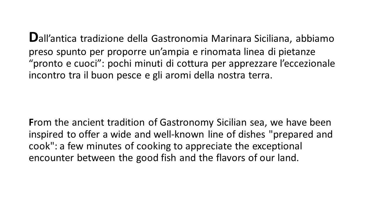 """D all'antica tradizione della Gastronomia Marinara Siciliana, abbiamo preso spunto per proporre un'ampia e rinomata linea di pietanze """"pronto e cuoci"""""""