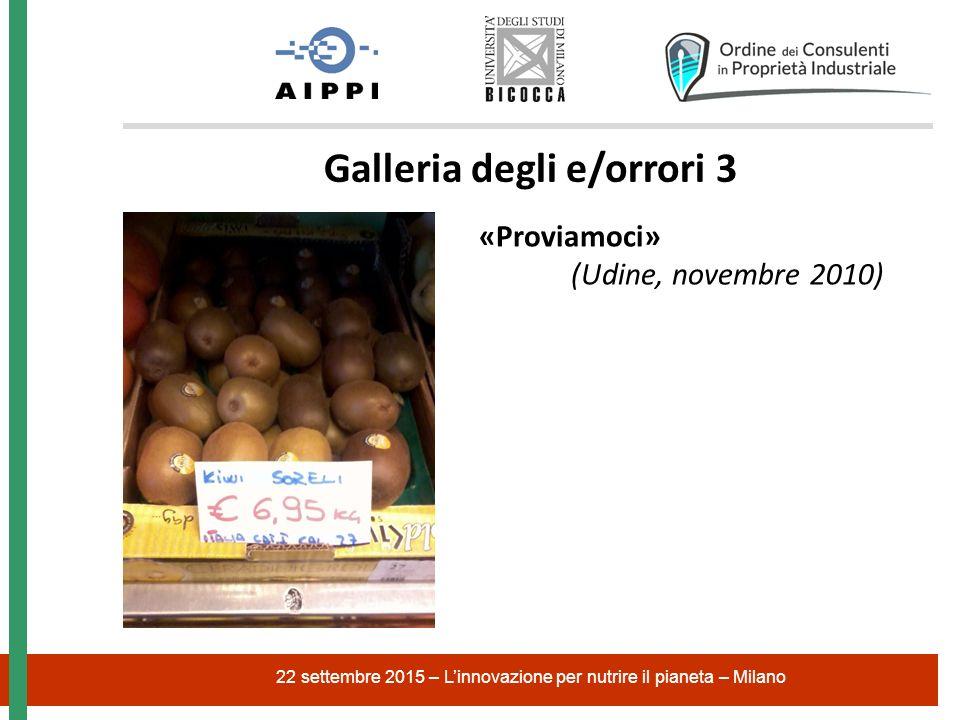 22 settembre 2015 – L'innovazione per nutrire il pianeta – Milano Galleria degli e/orrori 3 «Proviamoci» (Udine, novembre 2010)