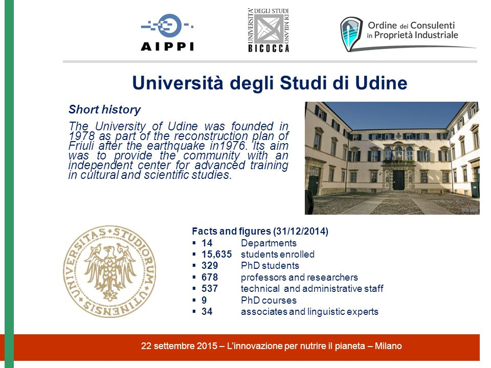 Short history The University of Udine was founded in 1978 as part of the reconstruction plan of Friuli after the earthquake in1976.