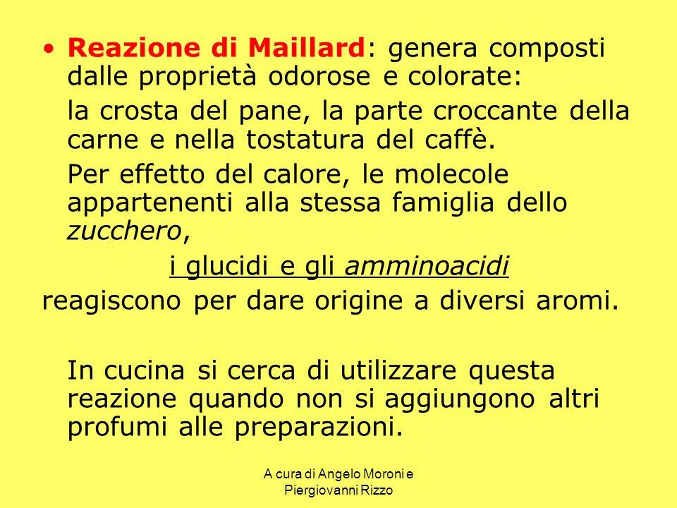 Reazione di Maillard: genera composti dalle proprietà odorose e colorate: la crosta del pane, la parte croccante della carne e nella tostatura del caf