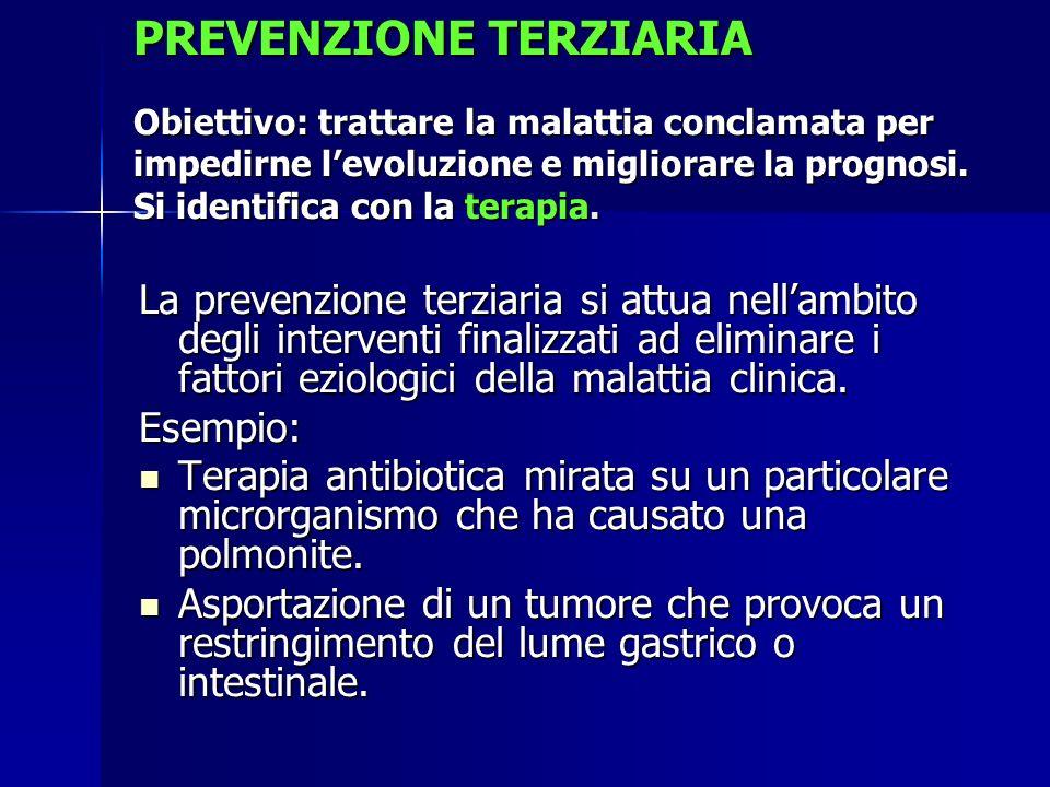 PREVENZIONE TERZIARIA Obiettivo: trattare la malattia conclamata per impedirne l'evoluzione e migliorare la prognosi.