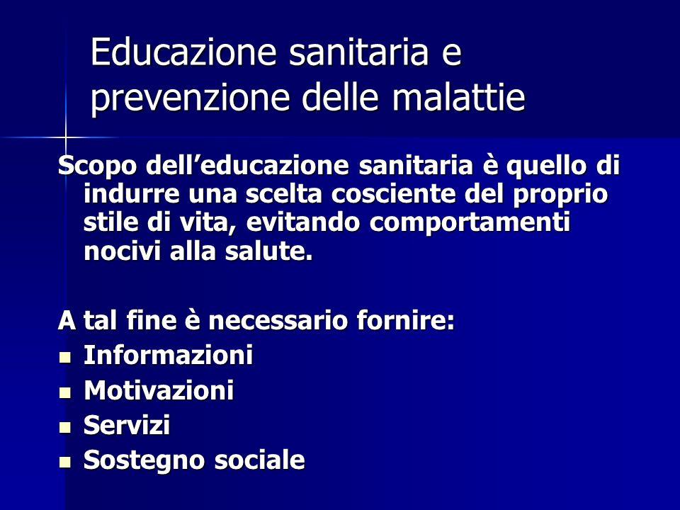Educazione sanitaria e prevenzione delle malattie Scopo dell'educazione sanitaria è quello di indurre una scelta cosciente del proprio stile di vita, evitando comportamenti nocivi alla salute.