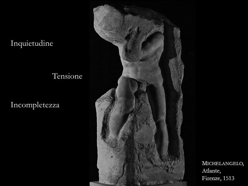 M ICHELANGELO, Atlante, Firenze, 1513 Inquietudine Tensione Incompletezza