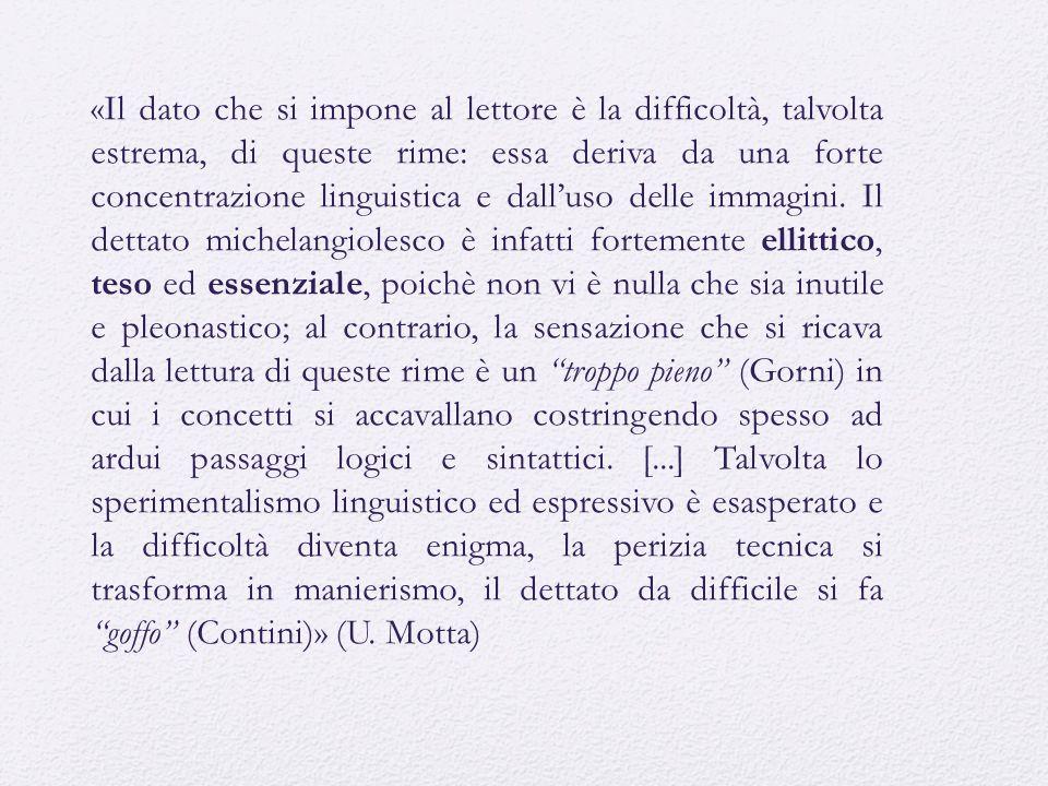 «Il dato che si impone al lettore è la difficoltà, talvolta estrema, di queste rime: essa deriva da una forte concentrazione linguistica e dall'uso de