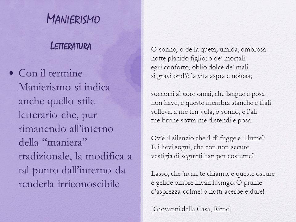 """M ANIERISMO L ETTERATURA Con il termine Manierismo si indica anche quello stile letterario che, pur rimanendo all'interno della """"maniera"""" tradizionale"""