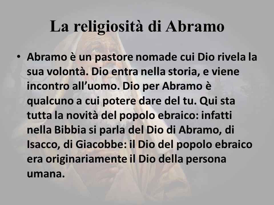 La religiosità di Abramo Abramo è un pastore nomade cui Dio rivela la sua volontà.