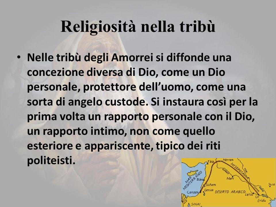 Religiosità nella tribù Nelle tribù degli Amorrei si diffonde una concezione diversa di Dio, come un Dio personale, protettore dell'uomo, come una sorta di angelo custode.