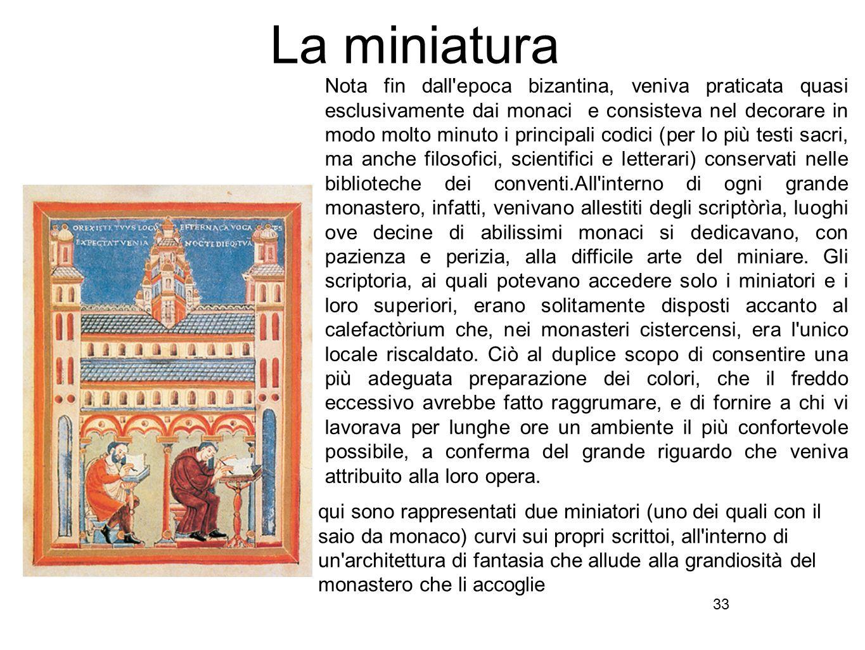 33 La miniatura Nota fin dall'epoca bizantina, veniva praticata quasi esclusivamente dai monaci e consisteva nel decorare in modo molto minuto i princ