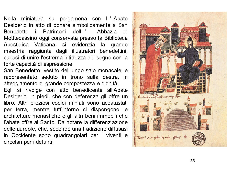 35 Nella miniatura su pergamena con l'Abate Desiderio in atto di donare simbolicamente a San Benedetto i Patrimoni dell' Abbazia di Motttecassino oggi