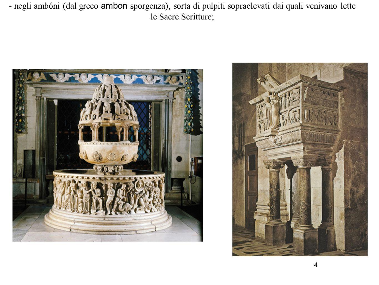4 e all'interno: - nei capitelli; - nei fonti battesimali; - negli ambóni (dal greco ambon sporgenza), sorta di pulpiti sopraelevati dai quali venivan