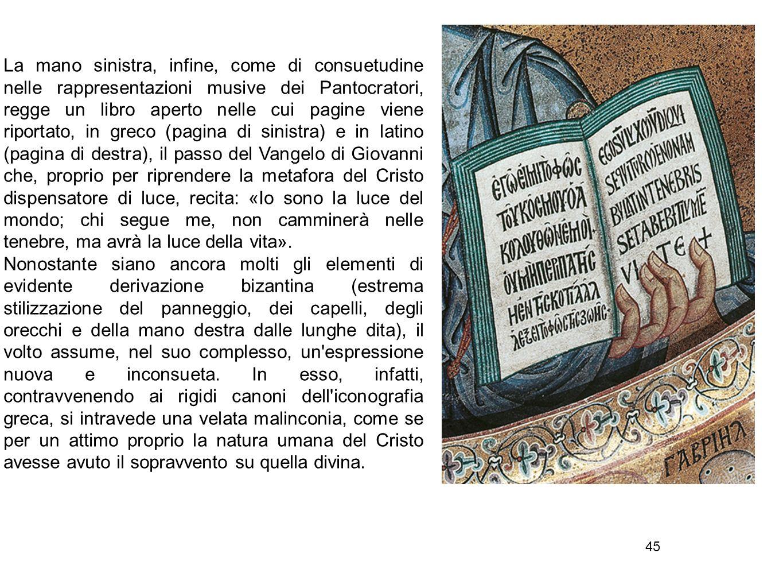 45 La mano sinistra, infine, come di consuetudine nelle rappresentazioni musive dei Pantocratori, regge un libro aperto nelle cui pagine viene riporta