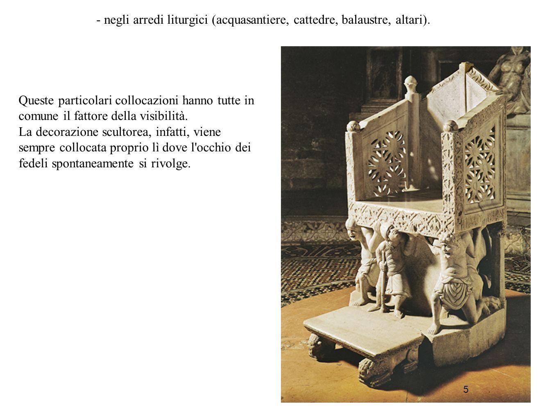 5 - negli arredi liturgici (acquasantiere, cattedre, balaustre, altari). 5 Queste particolari collocazioni hanno tutte in comune il fattore della visi