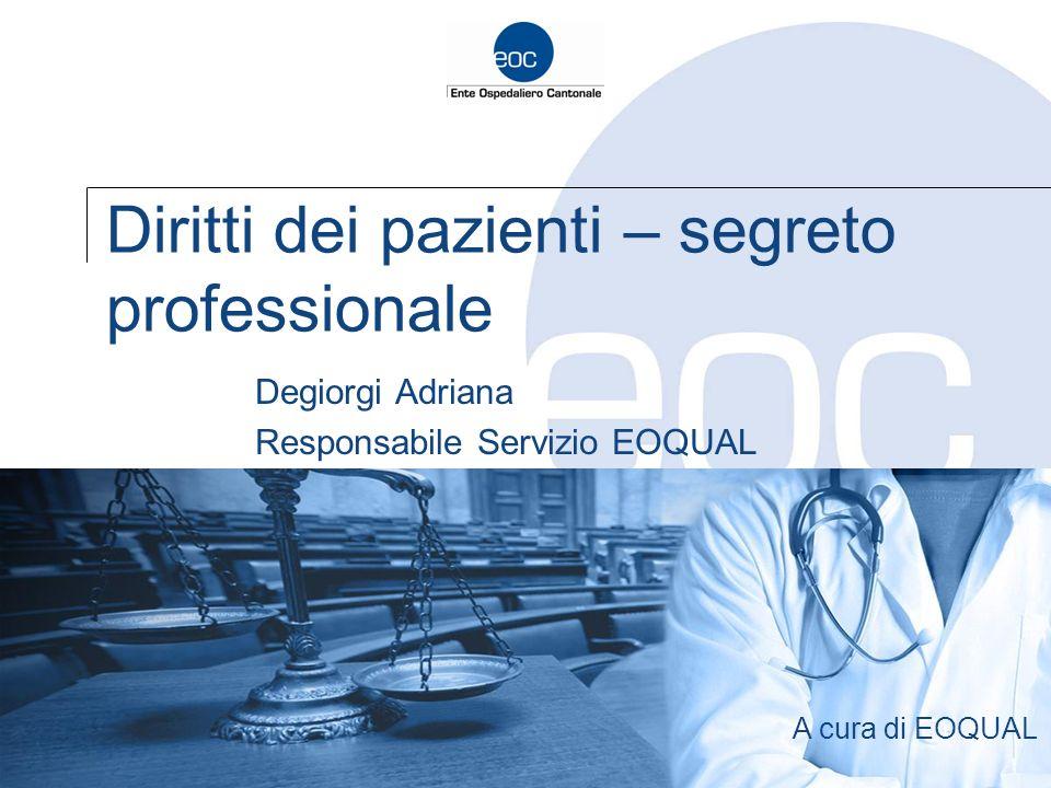 Diritti dei pazienti – segreto professionale Degiorgi Adriana Responsabile Servizio EOQUAL A cura di EOQUAL