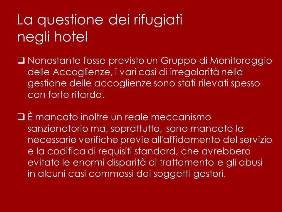 La questione dei rifugiati negli hotel  Nonostante fosse previsto un Gruppo di Monitoraggio delle Accoglienze, i vari casi di irregolarità nella gest