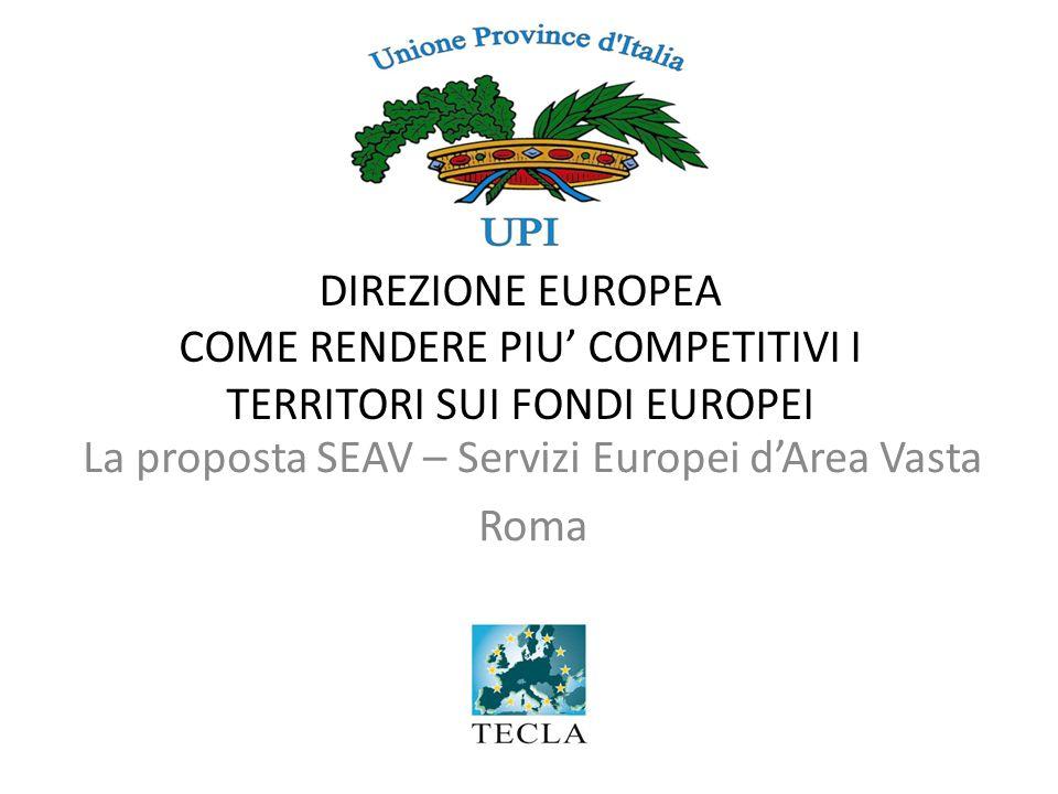 DIREZIONE EUROPEA COME RENDERE PIU' COMPETITIVI I TERRITORI SUI FONDI EUROPEI La proposta SEAV – Servizi Europei d'Area Vasta Roma