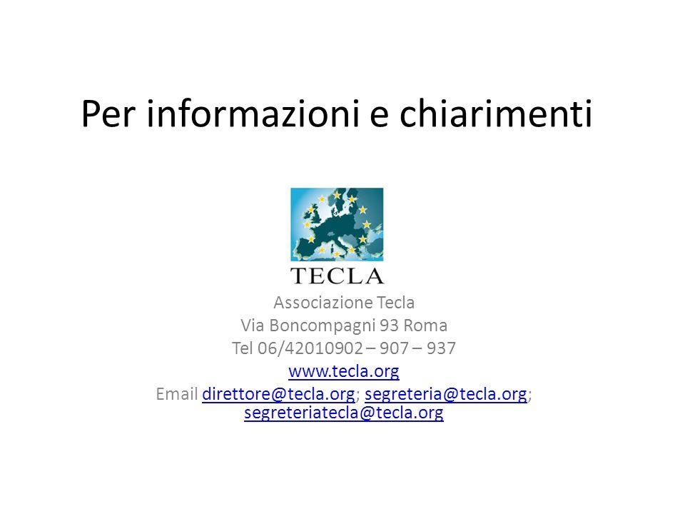 Per informazioni e chiarimenti Associazione Tecla Via Boncompagni 93 Roma Tel 06/42010902 – 907 – 937 www.tecla.org Email direttore@tecla.org; segreteria@tecla.org; segreteriatecla@tecla.orgdirettore@tecla.orgsegreteria@tecla.org segreteriatecla@tecla.org
