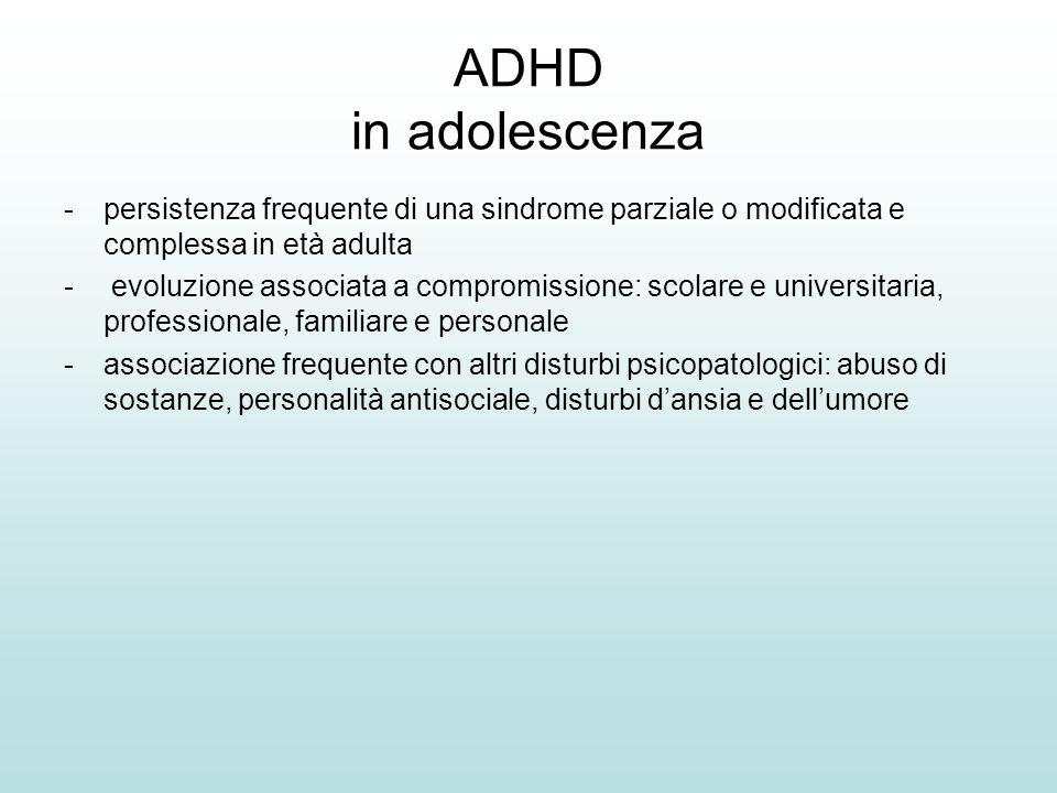 ADHD in adolescenza -persistenza frequente di una sindrome parziale o modificata e complessa in età adulta - evoluzione associata a compromissione: sc