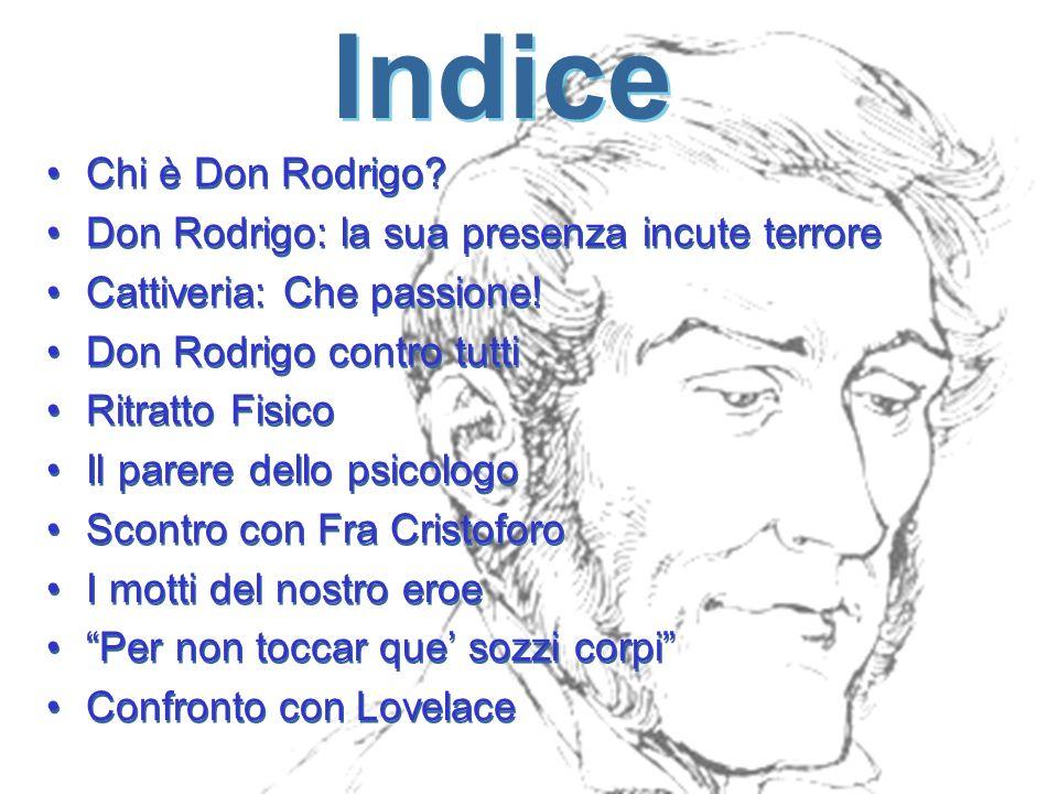 Indice Chi è Don Rodrigo.Don Rodrigo: la sua presenza incute terrore Cattiveria: Che passione.