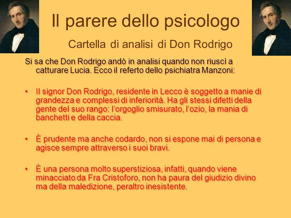 Il parere dello psicologo Cartella di analisi di Don Rodrigo Si sa che Don Rodrigo andò in analisi quando non riuscì a catturare Lucia.