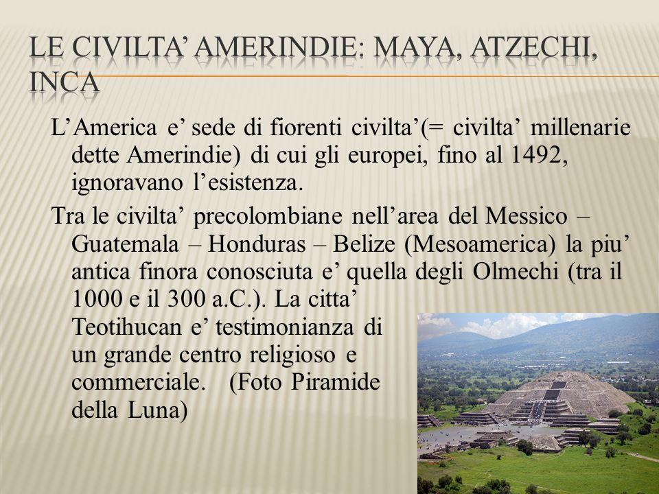 L'America e' sede di fiorenti civilta'(= civilta' millenarie dette Amerindie) di cui gli europei, fino al 1492, ignoravano l'esistenza. Tra le civilta
