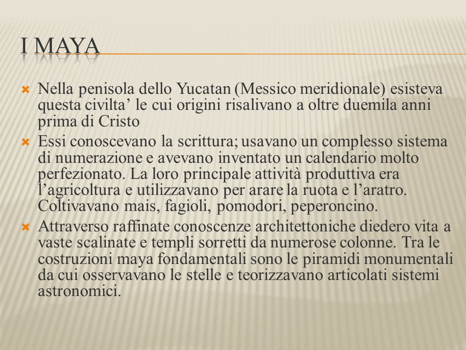  Nella penisola dello Yucatan (Messico meridionale) esisteva questa civilta' le cui origini risalivano a oltre duemila anni prima di Cristo  Essi co