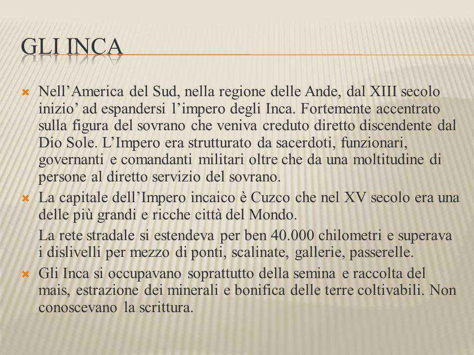  Nell'America del Sud, nella regione delle Ande, dal XIII secolo inizio' ad espandersi l'impero degli Inca. Fortemente accentrato sulla figura del so