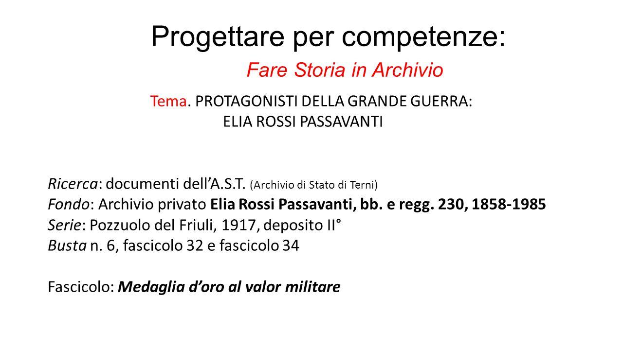 Progettare per competenze: Fare Storia in Archivio Tema. PROTAGONISTI DELLA GRANDE GUERRA: ELIA ROSSI PASSAVANTI Ricerca: documenti dell'A.S.T. (Archi