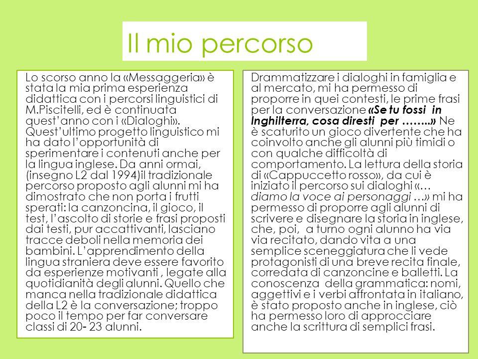 Il mio percorso Lo scorso anno la «Messaggeria» è stata la mia prima esperienza didattica con i percorsi linguistici di M.Piscitelli, ed è continuata quest'anno con i «Dialoghi».