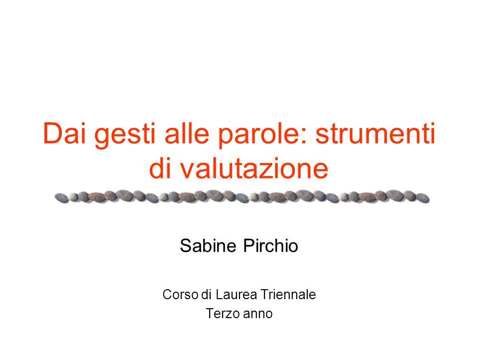 Dai gesti alle parole: strumenti di valutazione Sabine Pirchio Corso di Laurea Triennale Terzo anno